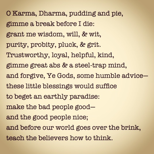 """O Karma, Dharma, pudding and pie,"" by Philip Appleman, from Selected Poems (University of Arkansas)."